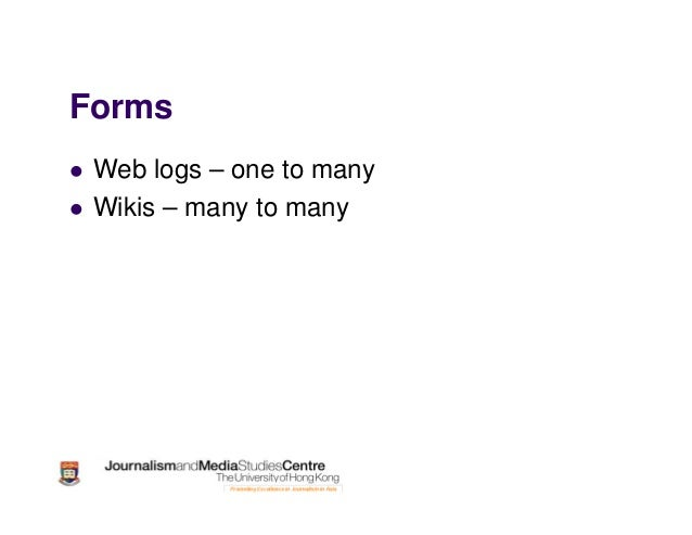 Forms Web logs – one to many Wikis – many to many
