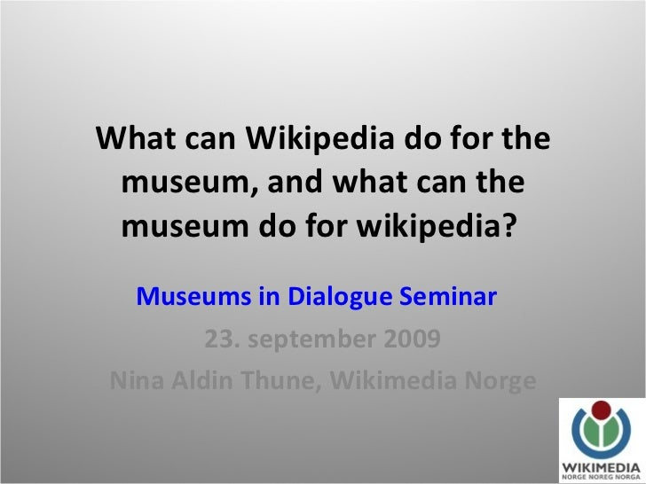 What can Wikipedia do for the museum, and what can the museum do for wikipedia?  Museums in Dialogue Seminar    23. septem...