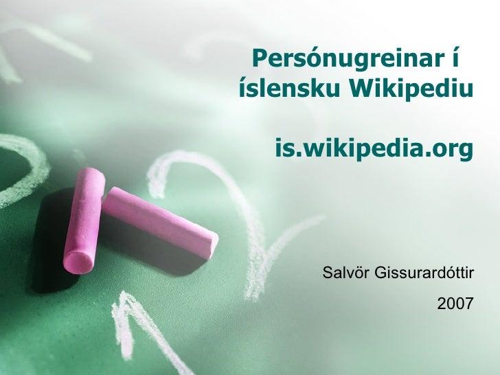 Persónugreinar í  íslensku Wikipediu  is.wikipedia.org Salvör Gissurardóttir 2007
