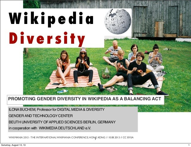 W ikipe dia Dive r sity PROMOTING GENDER DIVERSITY IN WIKIPEDIA AS A BALANCING ACT ILONABUCHEM, Professor for DIGITAL MEDI...