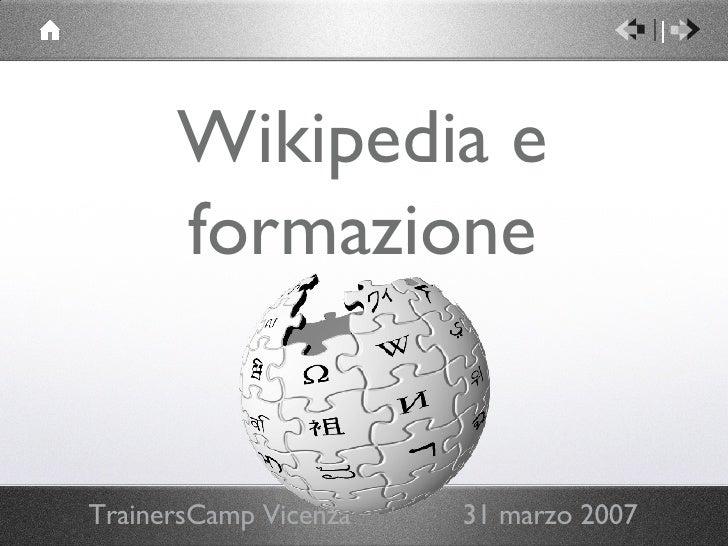 Wikipedia e formazione <ul><li>TrainersCamp Vicenza  31 marzo 2007 </li></ul>