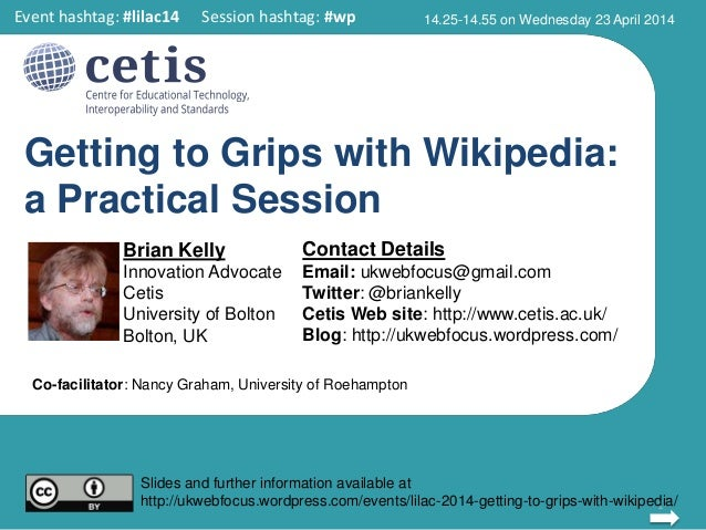 Getting to Grips with Wikipedia: a Practical Session Brian Kelly Innovation Advocate Cetis University of Bolton Bolton, UK...