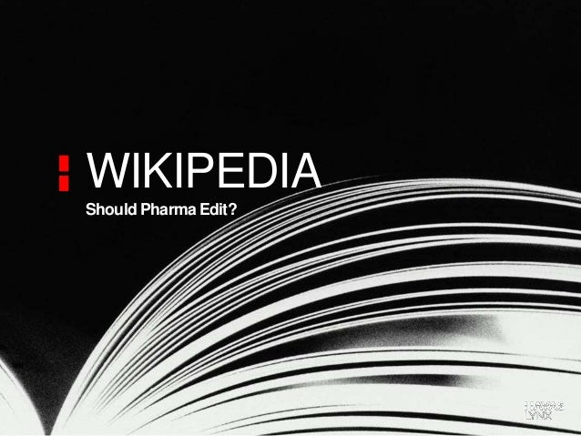 WIKIPEDIA Should Pharma Edit?