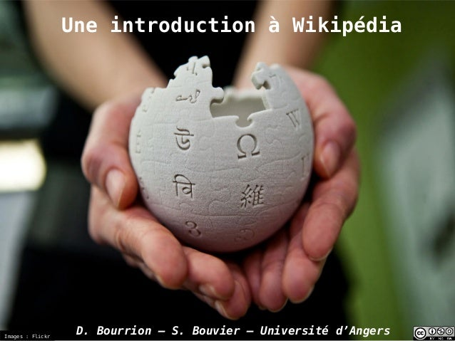 Une introduction à Wikipédia D. Bourrion – S. Bouvier – Université d'AngersImages : Flickr