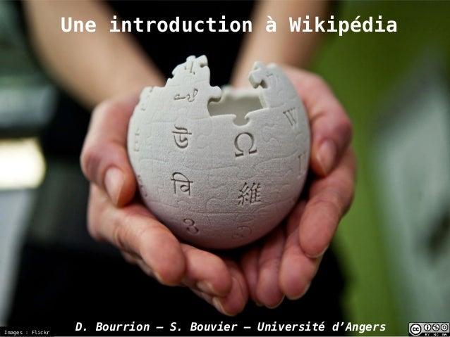 Une introduction à Wikipédia D. Bourrion – S. Bouvier – Université d'AngersImages : Flickr