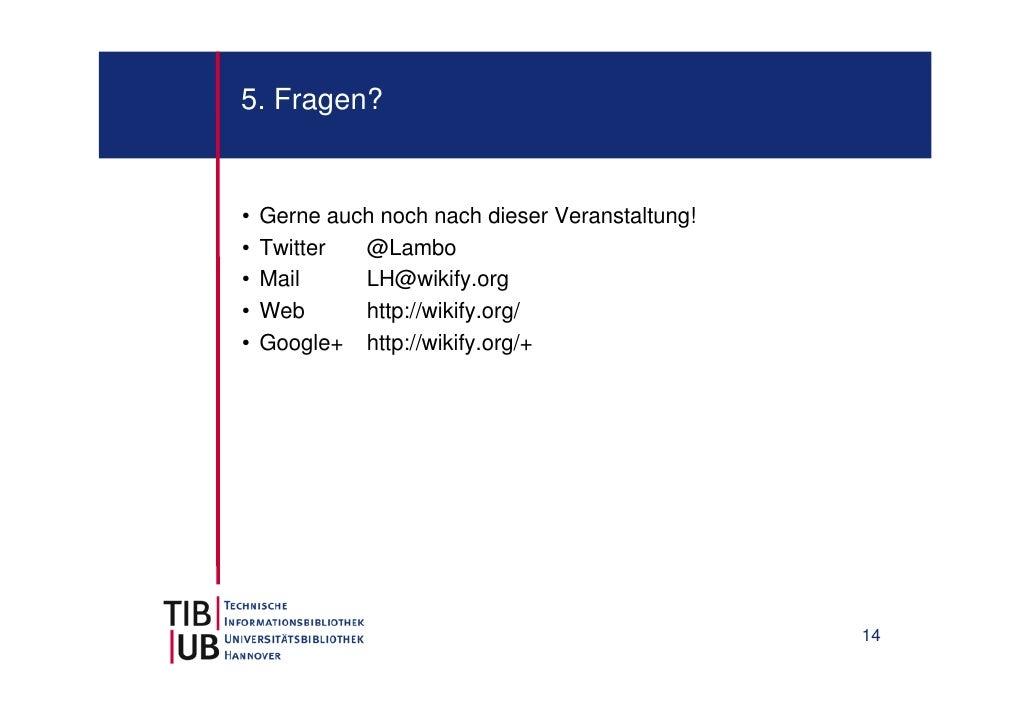 5. Fragen?•   Gerne auch noch nach dieser Veranstaltung!•   Twitter  @Lambo•   Mail     LH@wikify.org•   Web      http://w...