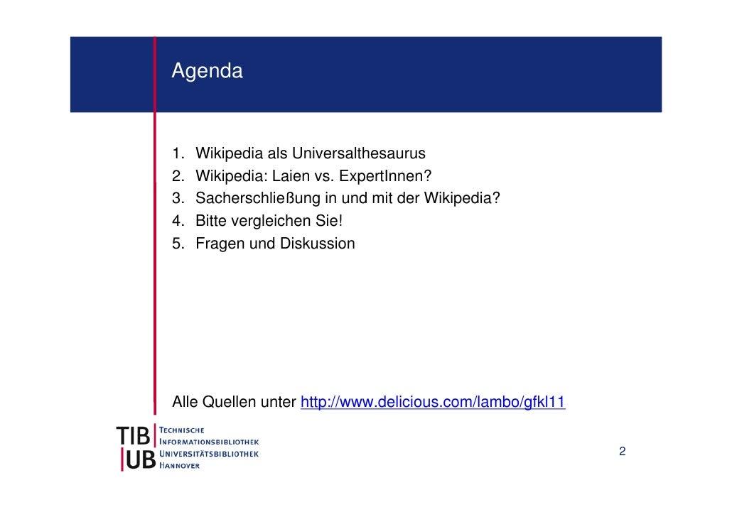 Agenda1.   Wikipedia als Universalthesaurus2.   Wikipedia: Laien vs. ExpertInnen?3.   Sacherschließung in und mit der Wiki...