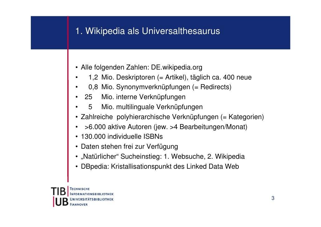 1. Wikipedia als Universalthesaurus•   Alle folgenden Zahlen: DE.wikipedia.org•      1,2 Mio. Deskriptoren (= Artikel), tä...
