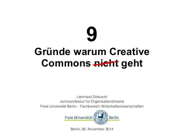9  Gründe warum Creative  Commons nicht geht  Leonhard Dobusch  Juniorprofessur für Organisationstheorie  Freie Universitä...