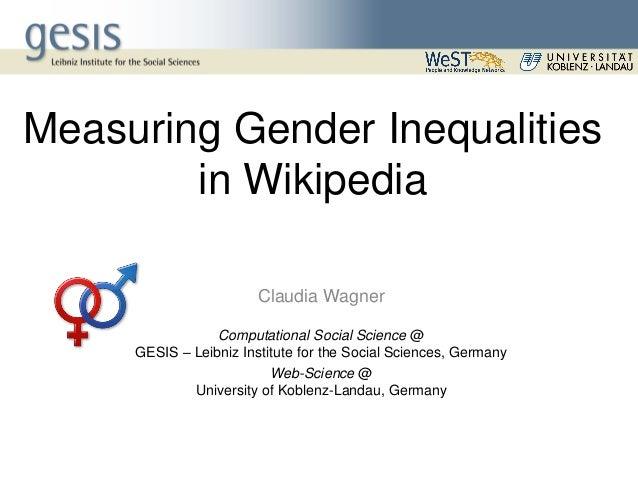 Measuring Gender Inequalities in Wikipedia Claudia Wagner Computational Social Science @ GESIS – Leibniz Institute for the...