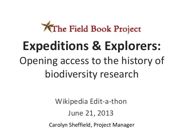 Wikipedia Edit-a-thonJune 21, 2013Carolyn Sheffield, Project ManagerExpeditions & Explorers:Opening access to the history ...