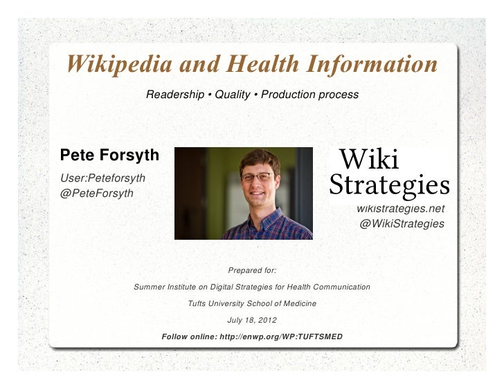 Wikipedia and Health Information                   Readership • Quality • Production processPete ForsythUser:Peteforsyth@P...