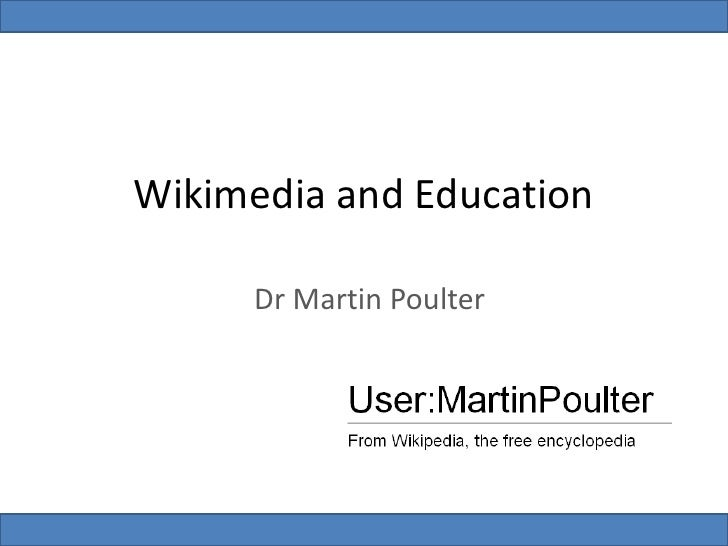 Wikimedia and Education      Dr Martin Poulter