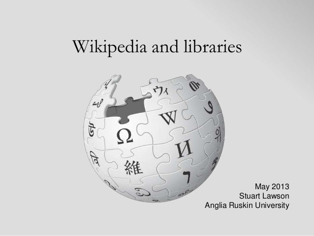 Wikipedia and libraries                               May 2013                          Stuart Lawson                 Angl...
