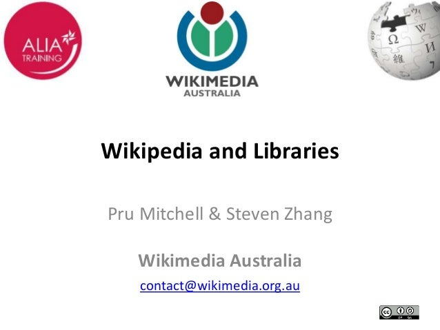 Wikipedia and Libraries  Pru Mitchell & Steven Zhang  Wikimedia Australia  contact@wikimedia.org.au