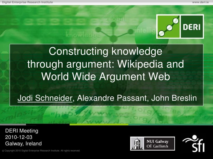 Constructing knowledge through argument: Wikipedia and World Wide Argument Web<br />Jodi Schneider, Alexandre Passant, Joh...
