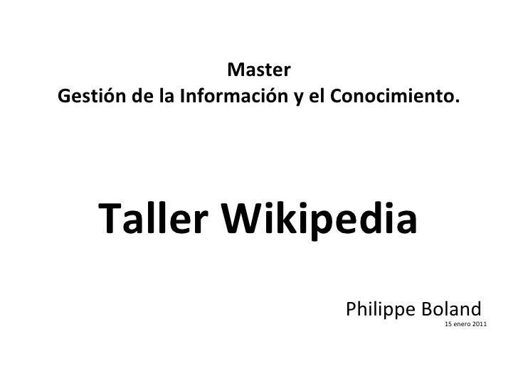 <ul><li>Master </li></ul><ul><li>Gestión de la Información y el Conocimiento. </li></ul><ul><li>Taller Wikipedia </li></ul...