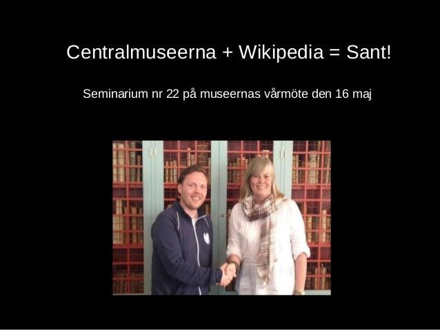 Centralmuseerna + Wikipedia = Sant!Seminarium nr 22 på museernas vårmöte den 16 maj