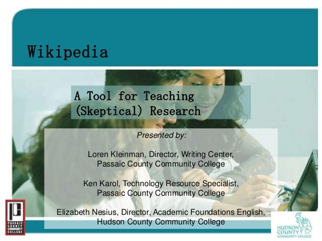 Wikipedia       A Tool for Teaching       (Skeptical) Research                        Presented by:           Loren Kleinm...