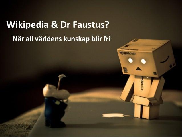 Wikipedia & Dr Faustus? När all världens kunskap blir fri