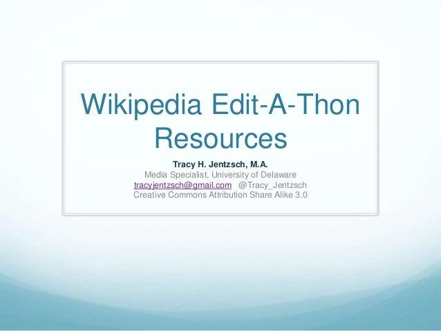 Wikipedia Edit-A-Thon Resources Tracy H. Jentzsch, M.A. Media Specialist, University of Delaware tracyjentzsch@gmail.com @...