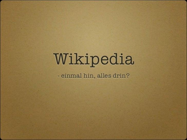 Wikipedia- einmal hin, alles drin?
