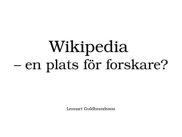 Wikipedia –enplatsförforskare? LennartGuldbrandsson