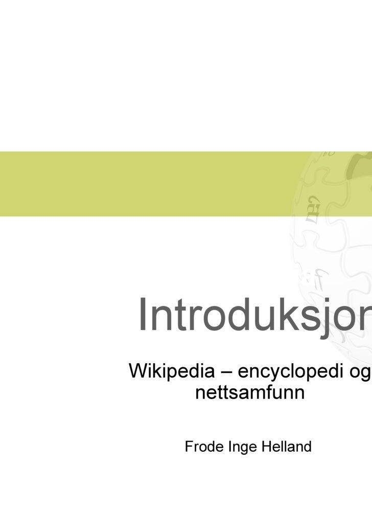Wikipedia –  Introduksjon Wikipedia – encyclopedi og nettsamfunn Frode Inge Helland