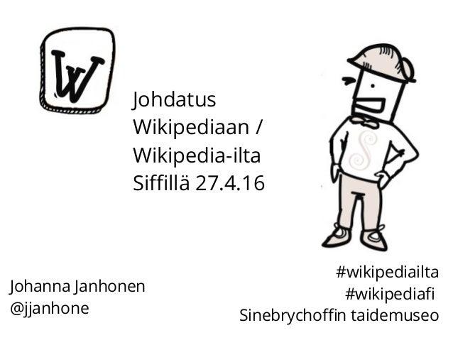 Johdatus Wikipediaan / Wikipedia-ilta Siffillä 27.4.16 Johanna Janhonen @jjanhone #wikipediailta #wikipediafi Sinebrychoff...