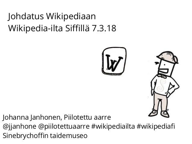 Johdatus Wikipediaan Wikipedia-ilta Siffillä 7.3.18 Johanna Janhonen, Piilotettu aarre @jjanhone @piilotettuaarre #wikiped...