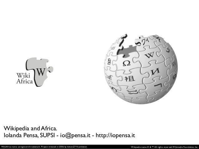 Wikipedia and Africa. Iolanda Pensa, SUPSI - io@pensa.it - http://iopensa.it WikiAfrica name: unregistered trademark. Proj...