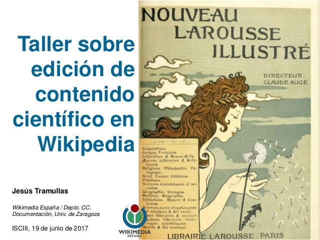 Taller sobre edición de contenido científico en Wikipedia Jesús Tramullas Wikimedia España / Depto. CC. Documentación, Uni...