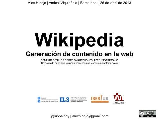 Àlex Hinojo | Amical Viquipèdia | Barcelona | 26 de abril de 2013@kippelboy | alexhinojo@gmail.comWikipediaGeneración de c...