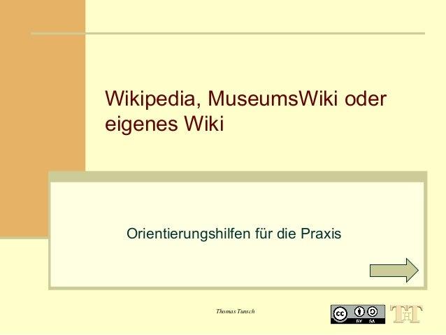 Wikipedia, MuseumsWiki oder eigenes Wiki  Orientierungshilfen für die Praxis  Thomas Tunsch