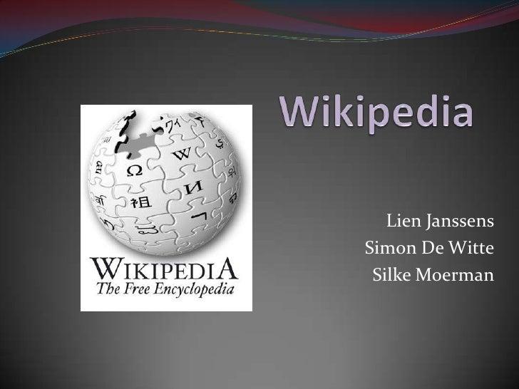 Wikipedia<br />Lien Janssens<br />Simon De Witte<br />SilkeMoerman<br />