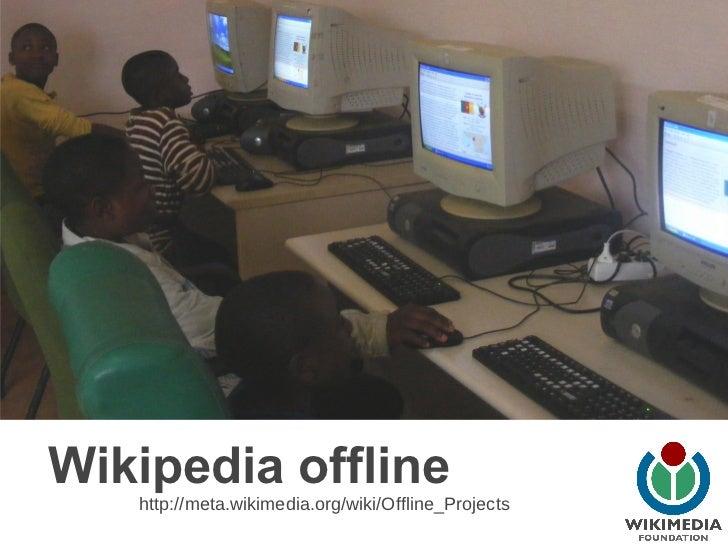 Wikipedia offline   http://meta.wikimedia.org/wiki/Offline_Projects
