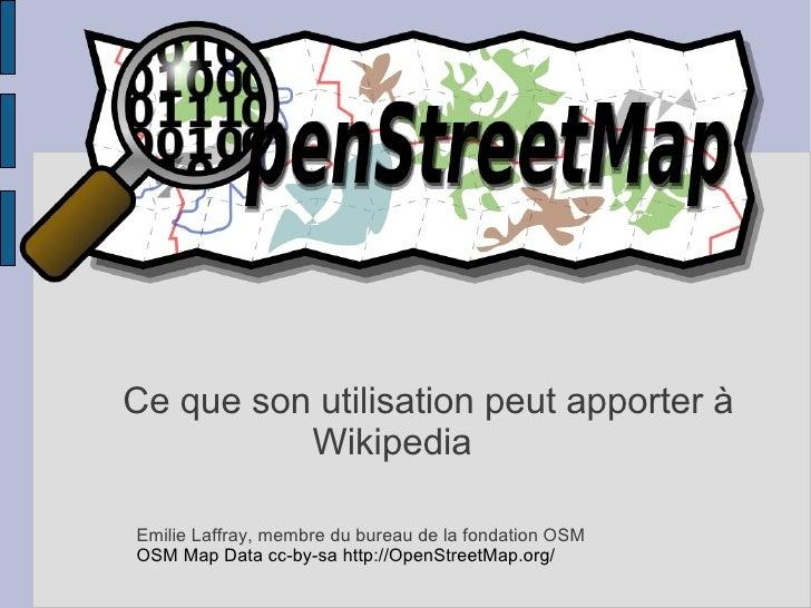 OpenStreetMapCe que son utilisation peut apporter à          WikipediaEmilie Laffray, membre du bureau de la fondation OSM...