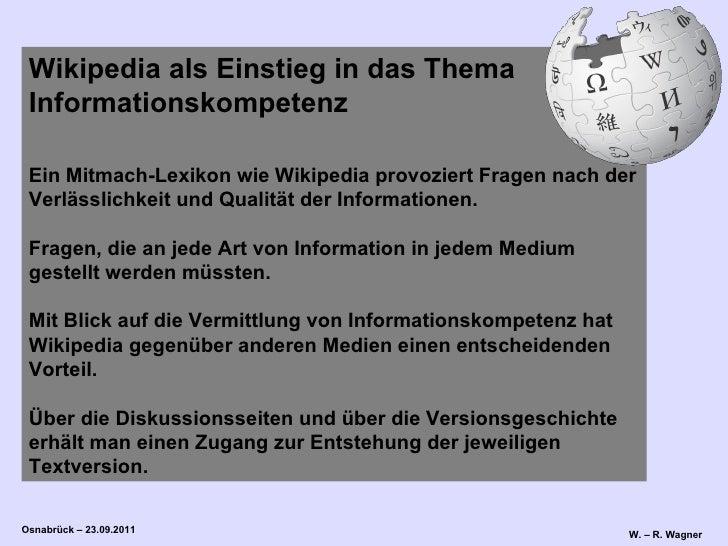 Wikipedia als Einstieg in das Thema Informationskompetenz Ein Mitmach-Lexikon wie Wikipedia provoziert Fragen nach der Ver...
