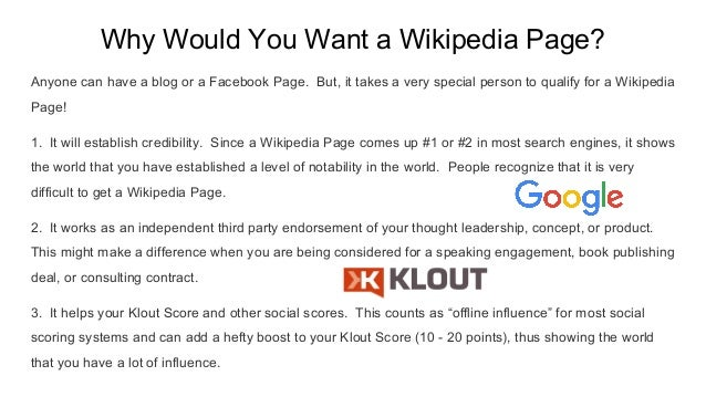 Why Would You Want a Wikipedia Page? Anyone can have a blog or a Facebook Page. But, it takes a very special person to qua...