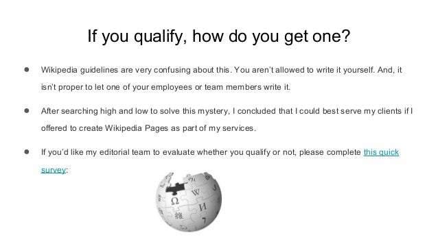 If you qualify, how do you get one? ● Wikipedia guidelines are very confusing about this. You aren't allowed to write it y...