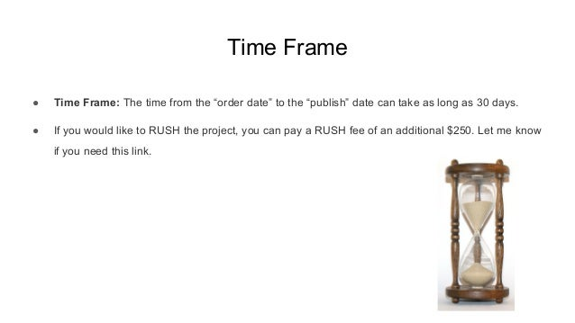 """Time Frame ● Time Frame: The time from the """"order date"""" to the """"publish"""" date can take as long as 30 days. ● If you would ..."""
