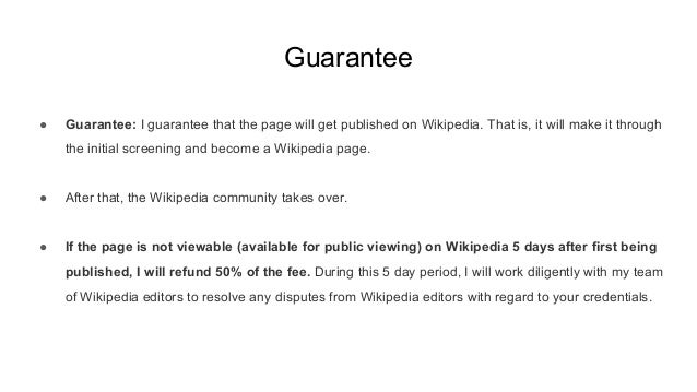 Guarantee ● Guarantee: I guarantee that the page will get published on Wikipedia. That is, it will make it through the ini...