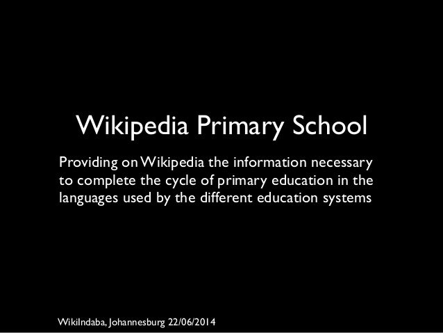 Wikipedia Primary School	  ! Providing on Wikipedia the information necessary to complete the cycle of primary education i...