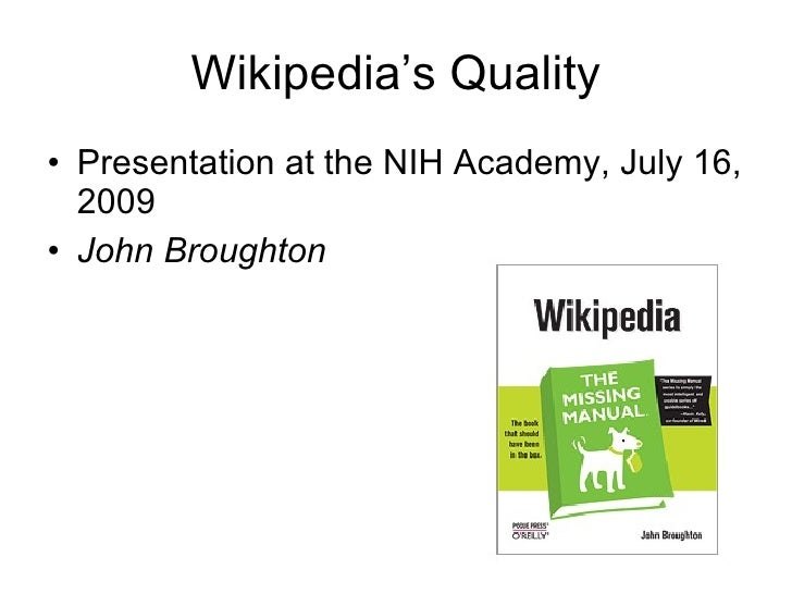 Wikipedia's Quality • Presentation at the NIH Academy, July 16,   2009 • John Broughton