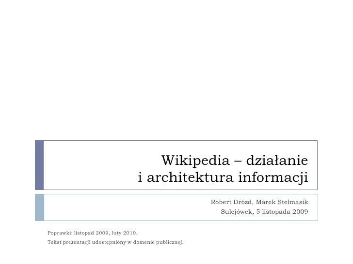 Wikipedia – działanie i architektura informacji<br />Robert Drózd, Marek Stelmasik<br />Sulejówek, 5 listopada 2009<br />P...