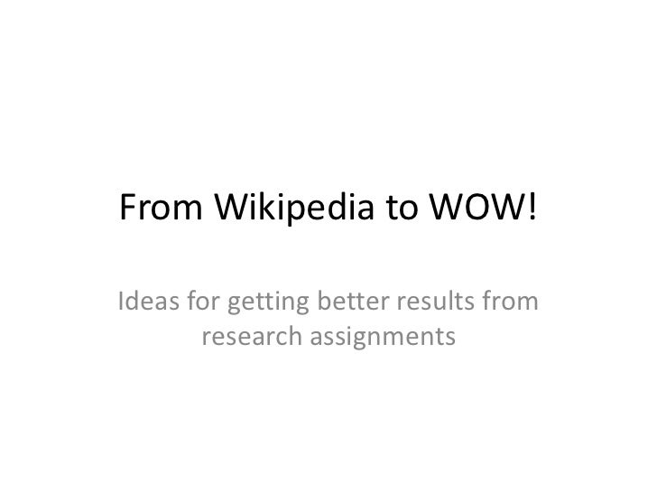 From Wikipedia to WOW!<br />Ideas for getting better results from research assignments<br />