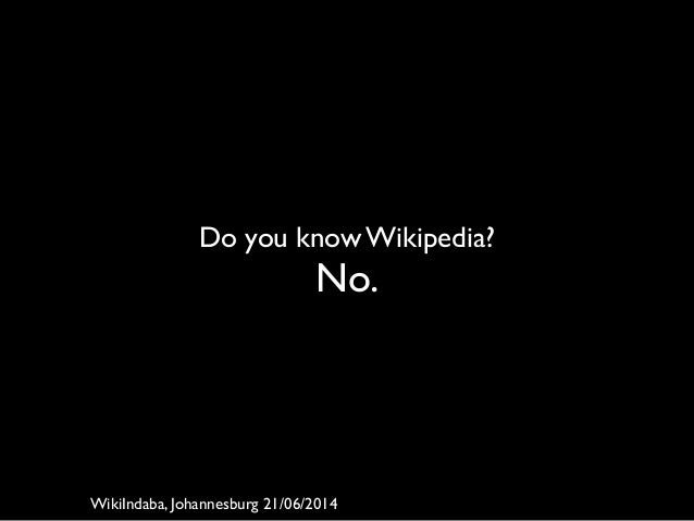 Do you know Wikipedia?	  No. WikiIndaba, Johannesburg 21/06/2014