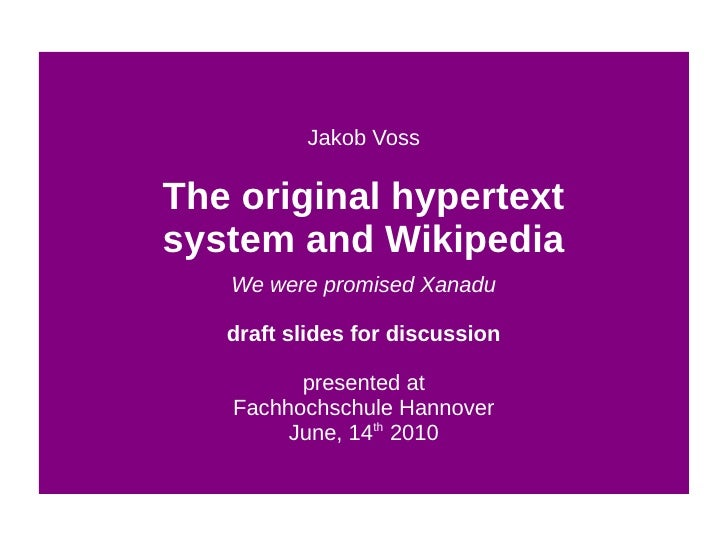 Jakob Voss  The original hypertext system and Wikipedia    We were promised Xanadu     draft slides for discussion        ...