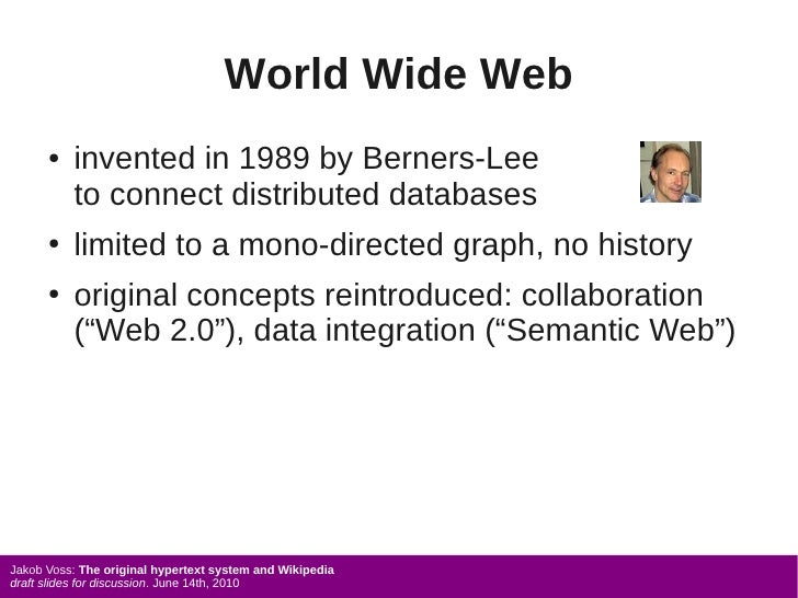 World Wide Web       ●   invented in 1989 by Berners-Lee           to connect distributed databases       ●   limited to a...