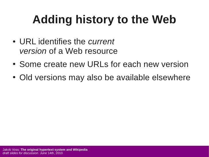 Adding history to the Web       ●   URL identifies the current           version of a Web resource       ●   Some create n...